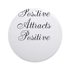 Positive Attracts Positive Ornament (Round)