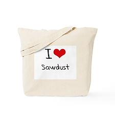 I Love Sawdust Tote Bag
