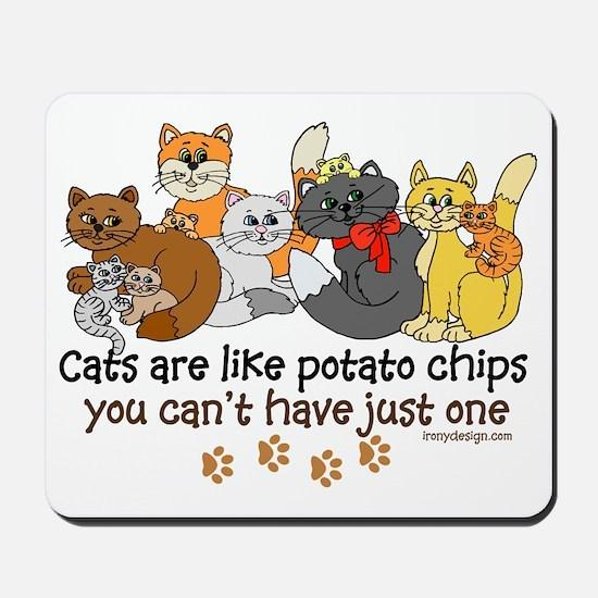 Cats are like potato chips Mousepad