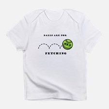Balls are for Fetching Infant T-Shirt