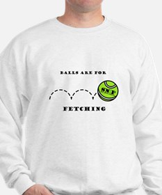 Balls are for Fetching Sweatshirt