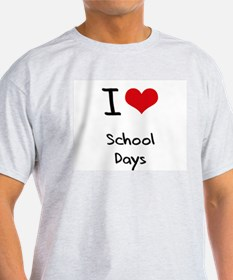 I Love School Days T-Shirt