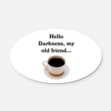 HELLO DARKNESS, MY OLD FRIEND Oval Car Magnet