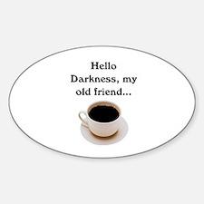 HELLO DARKNESS, MY OLD FRIEND Sticker (Oval)