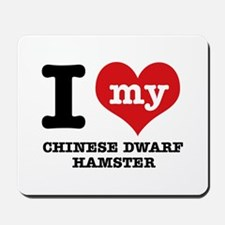 I love my Chiese Dwarf Hamster Mousepad