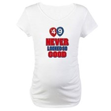 49 Never looked so good Shirt