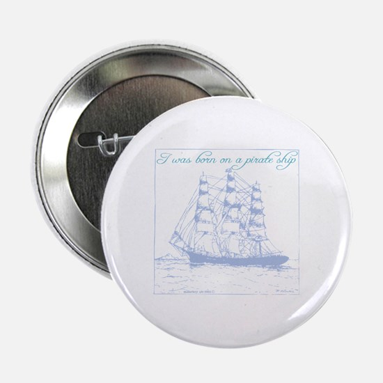 "Born on a Pirate Ship 2.25"" Button"