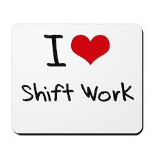I Love Shift Work Mousepad