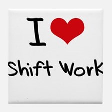 I Love Shift Work Tile Coaster