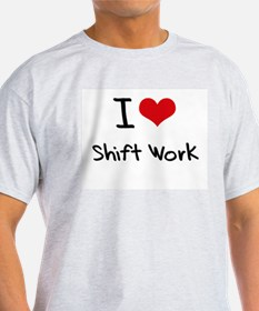I Love Shift Work T-Shirt