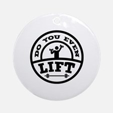 Do You Even Lift? Ornament (Round)