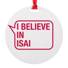I Believe In Isai Ornament