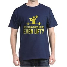 Does Anybody Here Even LIft ? T-Shirt