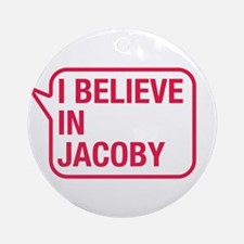 I Believe In Jacoby Ornament (Round)