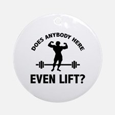 Does Anybody Here Even LIft ? Ornament (Round)