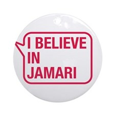I Believe In Jamari Ornament (Round)