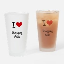 I Love Shopping Malls Drinking Glass