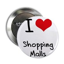 "I Love Shopping Malls 2.25"" Button"