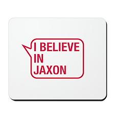I Believe In Jaxon Mousepad