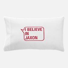 I Believe In Jaxon Pillow Case