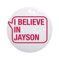 I Believe In Jayson Ornament (Round)