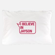 I Believe In Jayson Pillow Case