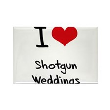 I Love Shotgun Weddings Rectangle Magnet