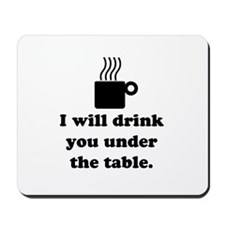 DRINK YOU UNDER THE TABLE (COFFEE) Mousepad