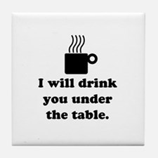 DRINK YOU UNDER THE TABLE (COFFEE) Tile Coaster