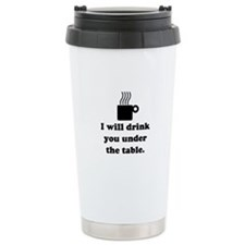 DRINK YOU UNDER THE TABLE (COFFEE) Travel Mug
