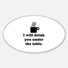 DRINK YOU UNDER THE TABLE (COFFEE) Sticker (Oval)