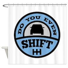Do You Even Shift? Shower Curtain