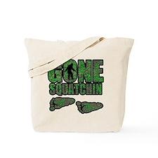 Gone Squatchin woodlands Tote Bag
