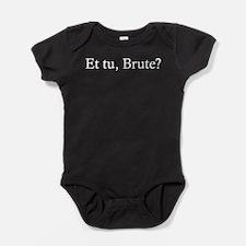 Et Tu Brute Baby Bodysuit