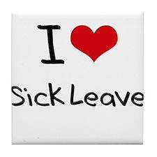 I Love Sick Leave Tile Coaster