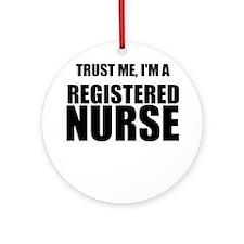 Trust Me, Im A Registered Nurse Ornament (Round)