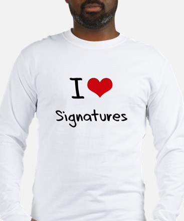 I Love Signatures Long Sleeve T-Shirt