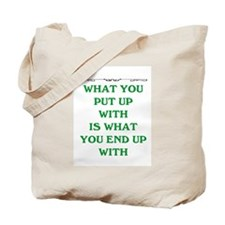 WHAT YOU PUT UP WITH Tote Bag