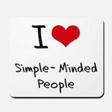 I Love Simple-Minded People Mousepad
