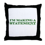 I'm Making a Statement Throw Pillow