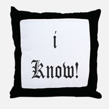 I KNOW Throw Pillow