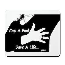 Cop a Feel Save a Life Mousepad