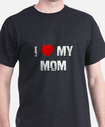 I * My Mom T-Shirt