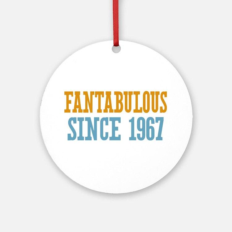 Fantabulous Since 1967 Ornament (Round)