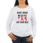 All PMS On Your Ass Women's Long Sleeve T-Shirt