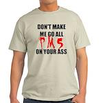 All PMS On Your Ass Light T-Shirt