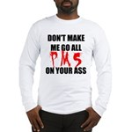 All PMS On Your Ass Long Sleeve T-Shirt