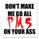 All PMS On Your Ass Square Car Magnet 3