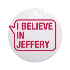I Believe In Jeffery Ornament (Round)