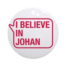 I Believe In Johan Ornament (Round)